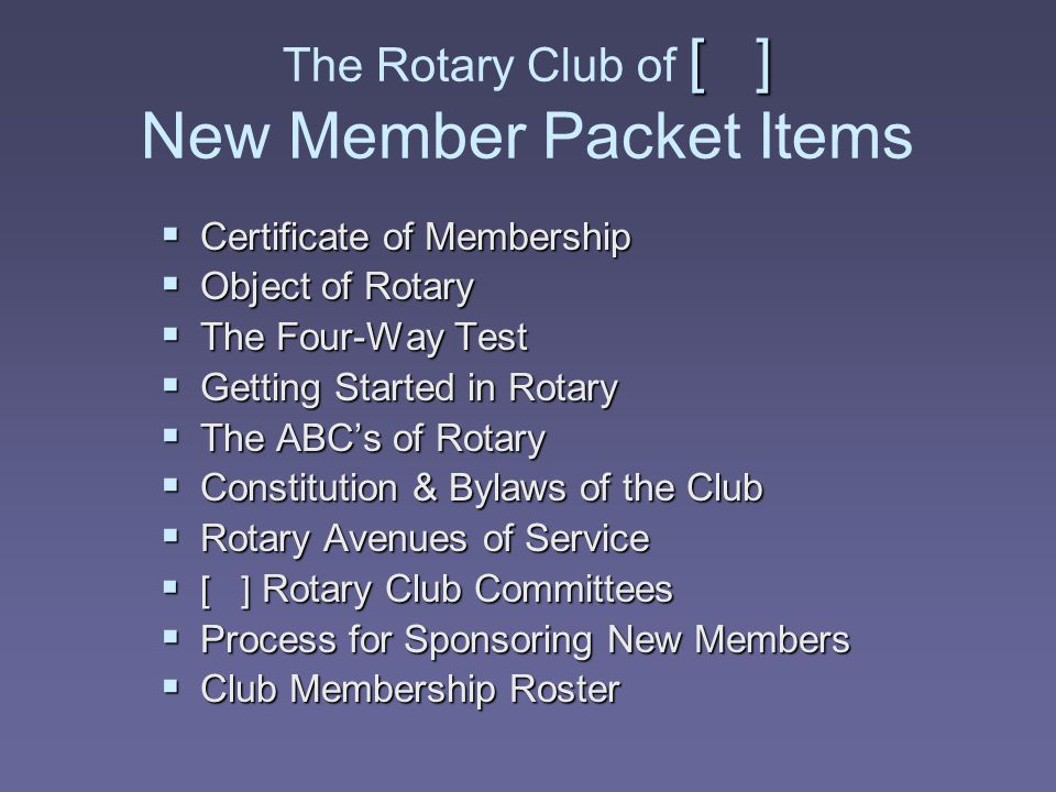 The Rotary Club of [ ] New Member Packet Items